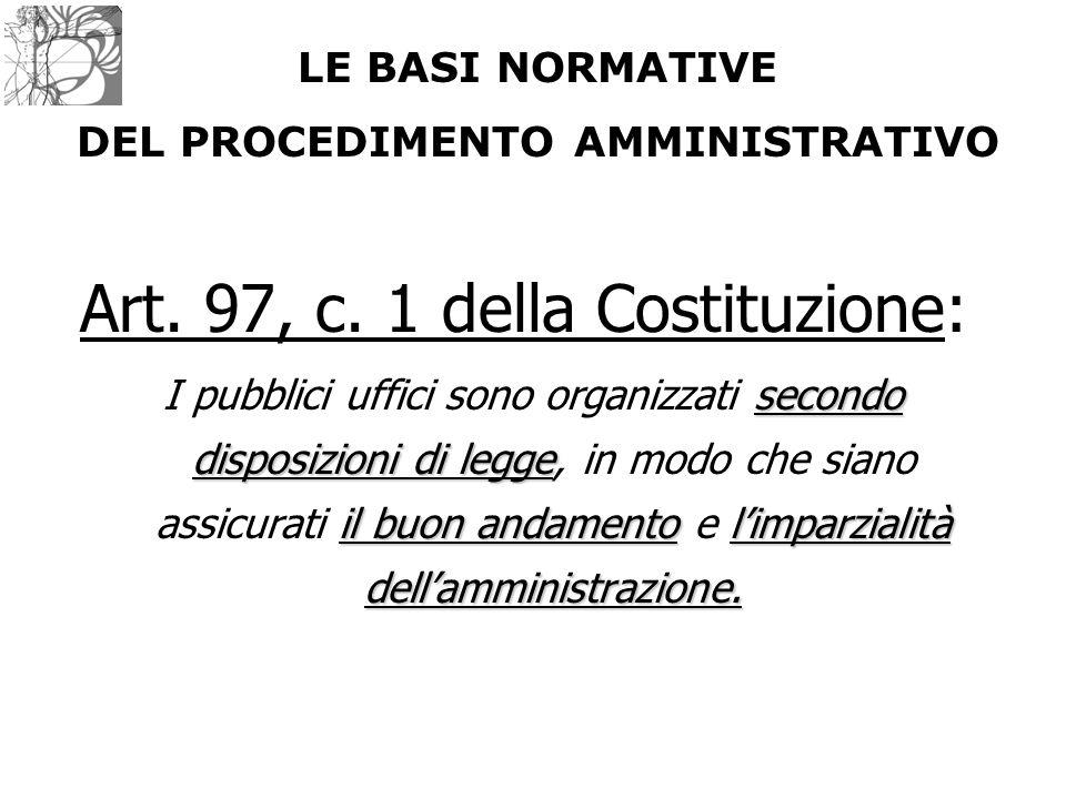 Art. 97, c. 1 della Costituzione: secondo disposizioni di legge il buon andamentol'imparzialità dell'amministrazione. I pubblici uffici sono organizza
