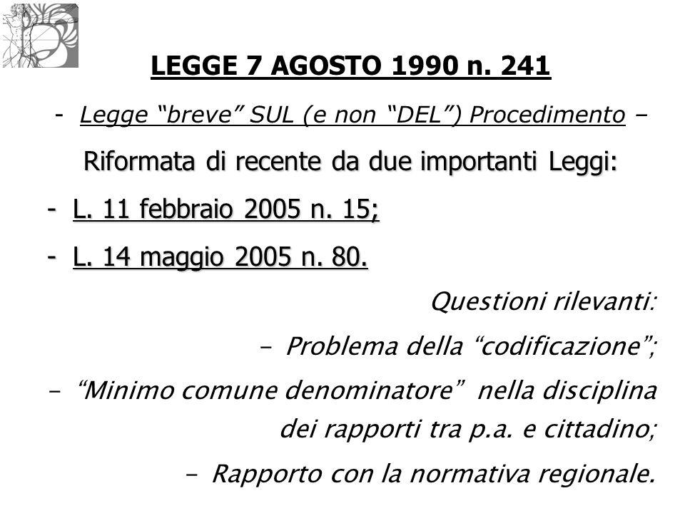 """LEGGE 7 AGOSTO 1990 n. 241 -Legge """"breve"""" SUL (e non """"DEL"""") Procedimento – Riformata di recente da due importanti Leggi: -L. 11 febbraio 2005 n. 15; -"""