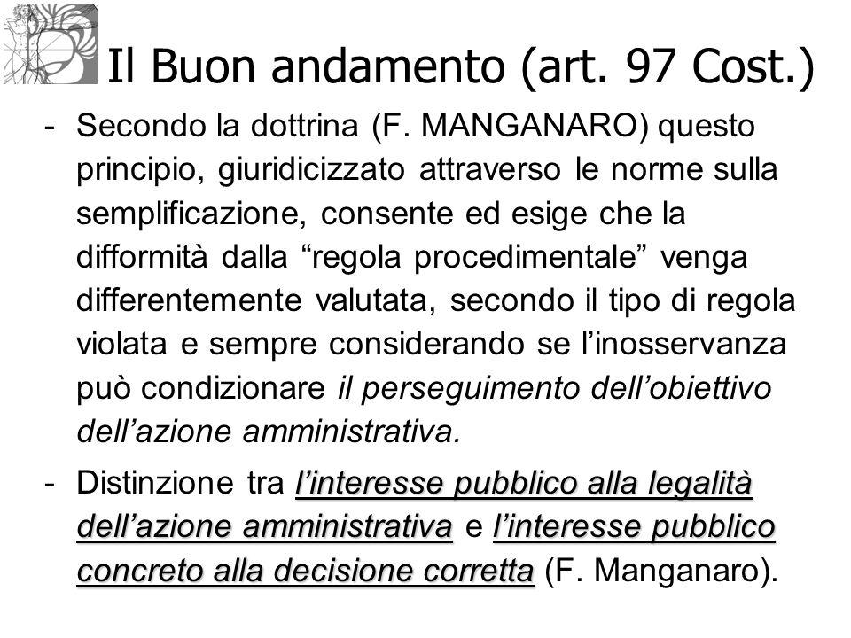 Il Buon andamento (art. 97 Cost.) -Secondo la dottrina (F. MANGANARO) questo principio, giuridicizzato attraverso le norme sulla semplificazione, cons