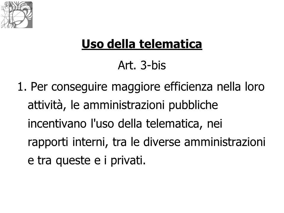 Uso della telematica Art. 3-bis 1. Per conseguire maggiore efficienza nella loro attività, le amministrazioni pubbliche incentivano l'uso della telema