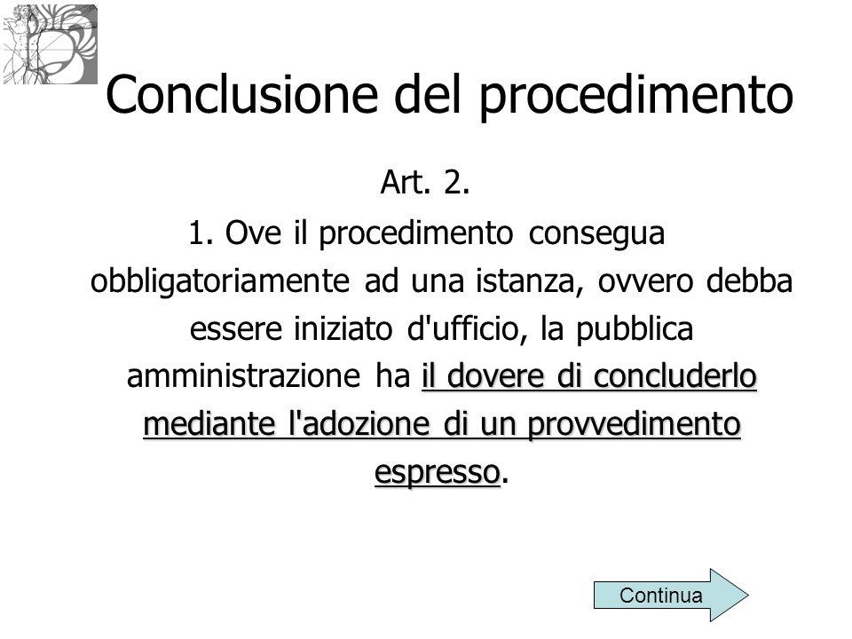 Conclusione del procedimento Art. 2. il dovere di concluderlo mediante l'adozione di un provvedimento espresso 1. Ove il procedimento consegua obbliga