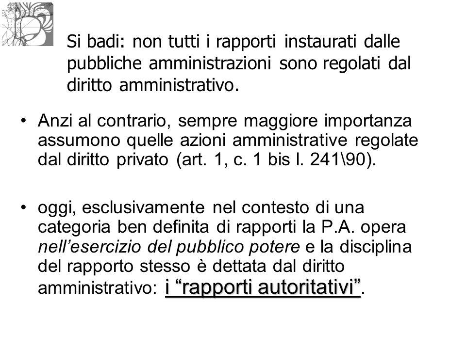 """Anzi al contrario, sempre maggiore importanza assumono quelle azioni amministrative regolate dal diritto privato (art. 1, c. 1 bis l. 241\90). i """"rapp"""