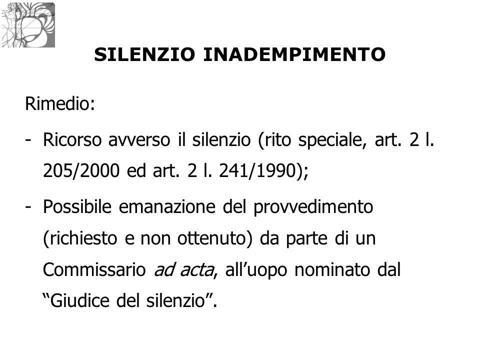 Rimedio: -Ricorso avverso il silenzio (rito speciale, art. 2 l. 205/2000 ed art. 2 l. 241/1990); -Possibile emanazione del provvedimento (richiesto e