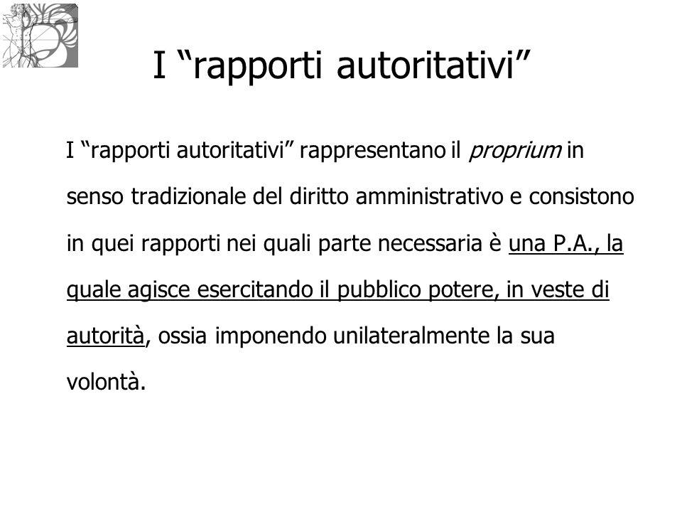 """I """"rapporti autoritativi"""" rappresentano il proprium in senso tradizionale del diritto amministrativo e consistono in quei rapporti nei quali parte nec"""