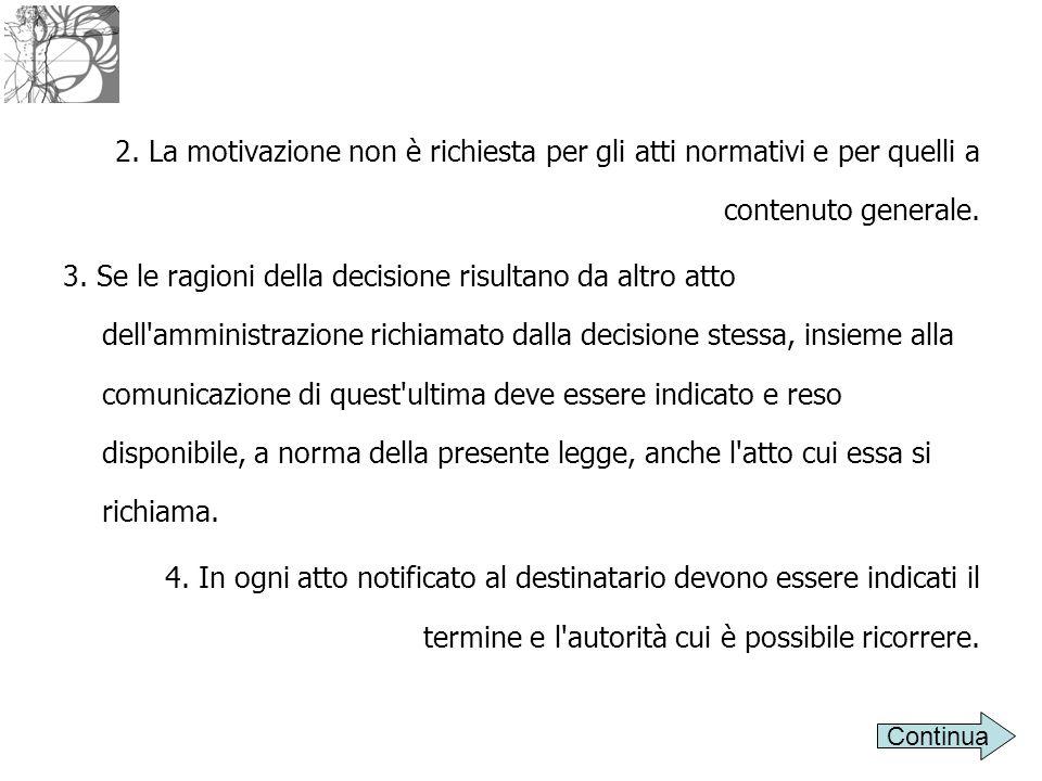 2. La motivazione non è richiesta per gli atti normativi e per quelli a contenuto generale. 3. Se le ragioni della decisione risultano da altro atto d