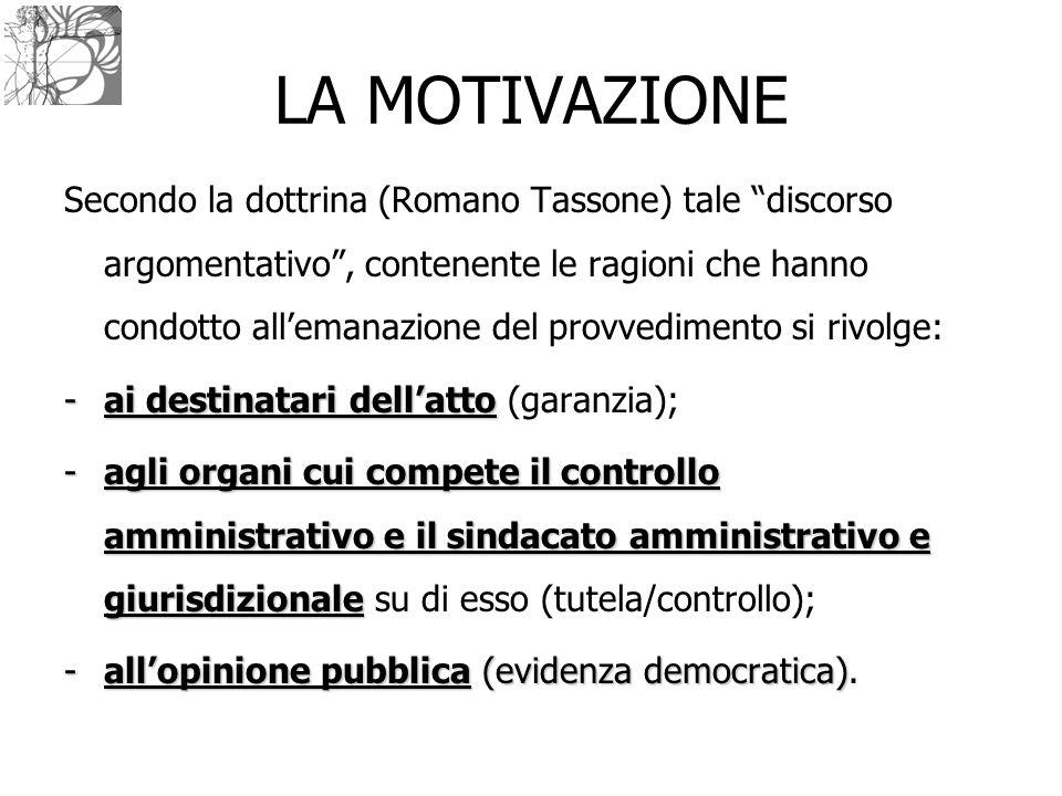 """LA MOTIVAZIONE Secondo la dottrina (Romano Tassone) tale """"discorso argomentativo"""", contenente le ragioni che hanno condotto all'emanazione del provved"""