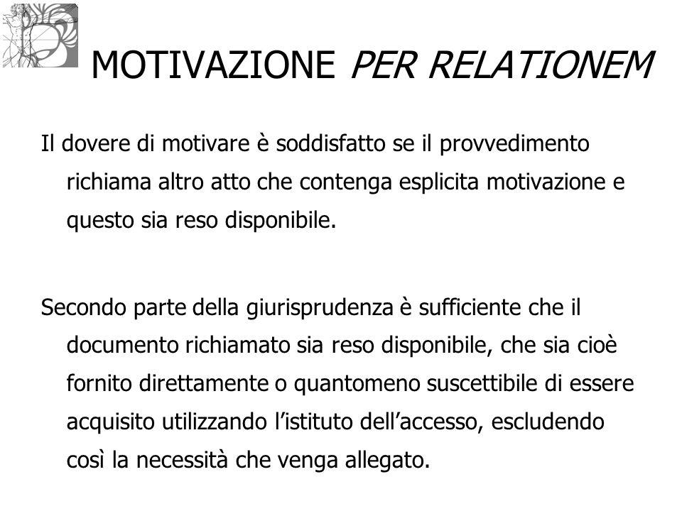 MOTIVAZIONE PER RELATIONEM Il dovere di motivare è soddisfatto se il provvedimento richiama altro atto che contenga esplicita motivazione e questo sia