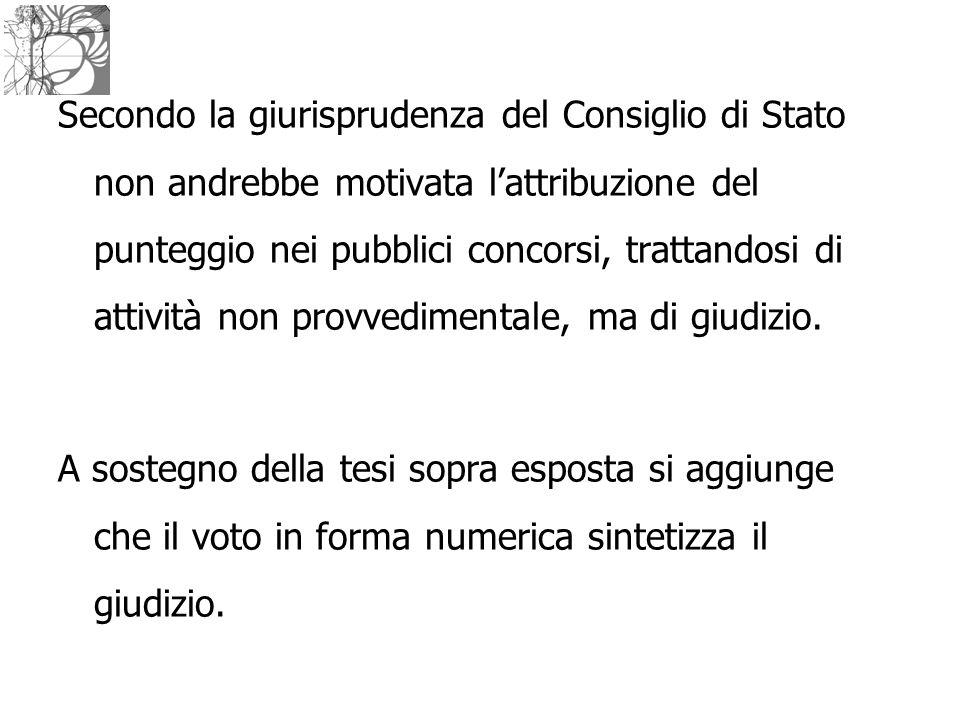 Secondo la giurisprudenza del Consiglio di Stato non andrebbe motivata l'attribuzione del punteggio nei pubblici concorsi, trattandosi di attività non