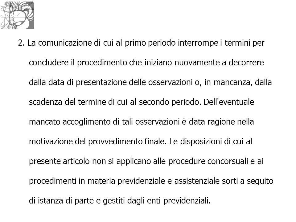 2. La comunicazione di cui al primo periodo interrompe i termini per concludere il procedimento che iniziano nuovamente a decorrere dalla data di pres