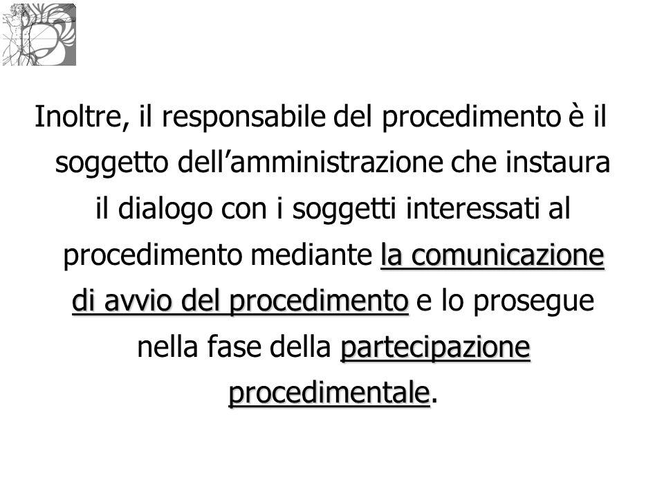 la comunicazione di avvio del procedimento partecipazione procedimentale Inoltre, il responsabile del procedimento è il soggetto dell'amministrazione