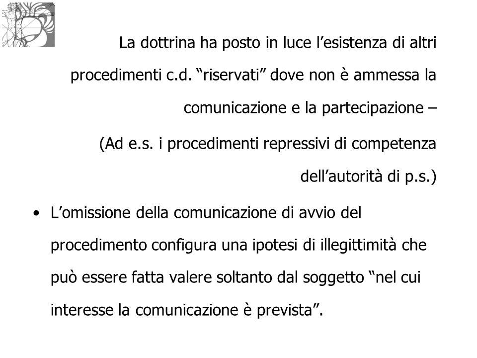 """La dottrina ha posto in luce l'esistenza di altri procedimenti c.d. """"riservati"""" dove non è ammessa la comunicazione e la partecipazione – (Ad e.s. i p"""