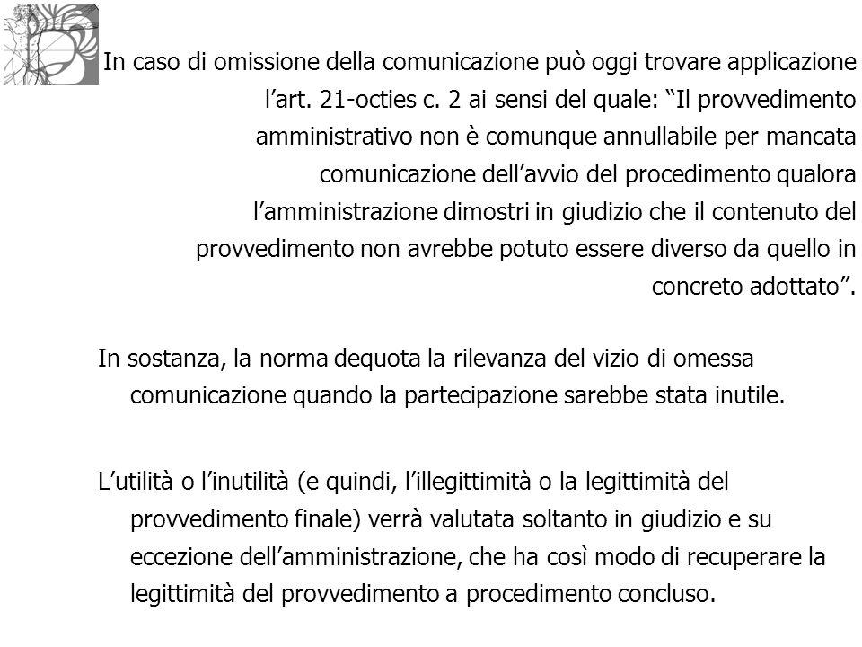 """In caso di omissione della comunicazione può oggi trovare applicazione l'art. 21-octies c. 2 ai sensi del quale: """"Il provvedimento amministrativo non"""