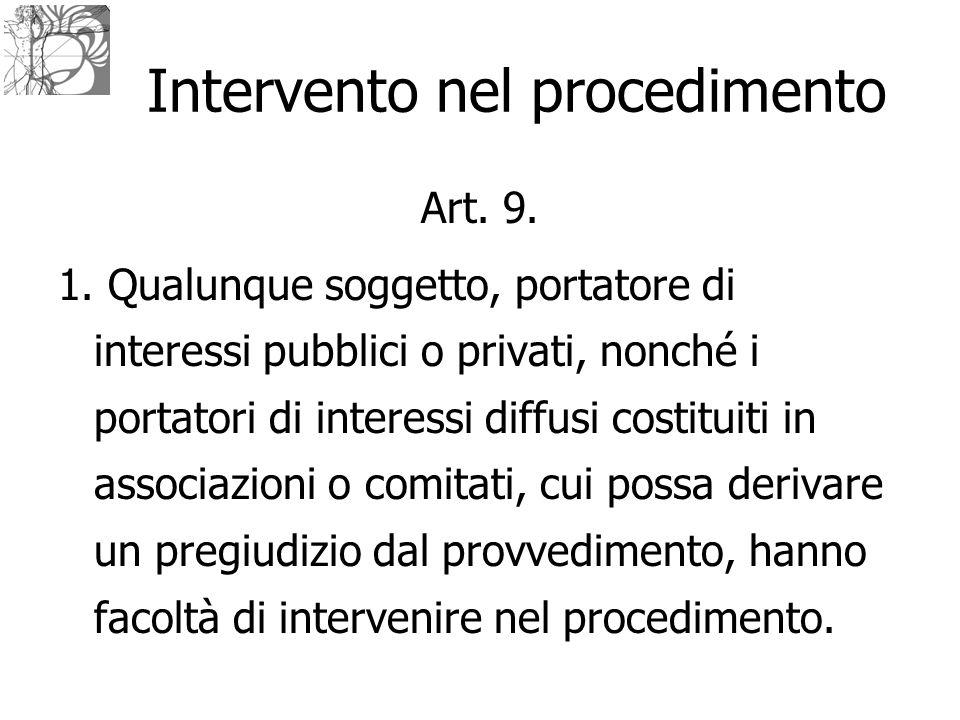 Intervento nel procedimento Art. 9. 1. Qualunque soggetto, portatore di interessi pubblici o privati, nonché i portatori di interessi diffusi costitui