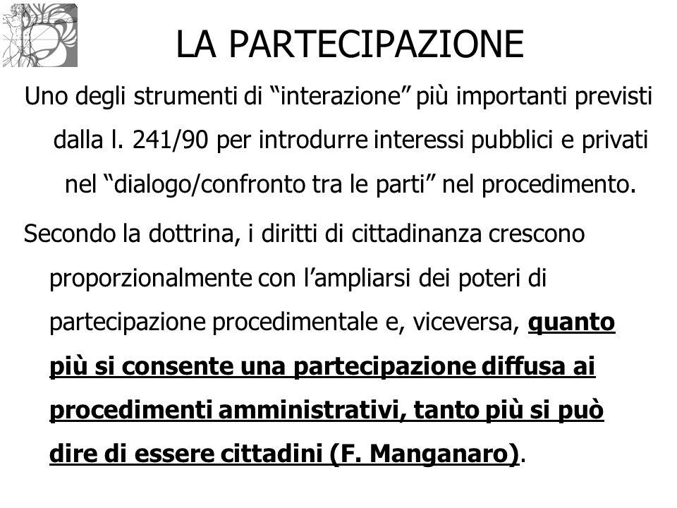 """LA PARTECIPAZIONE Uno degli strumenti di """"interazione"""" più importanti previsti dalla l. 241/90 per introdurre interessi pubblici e privati nel """"dialog"""