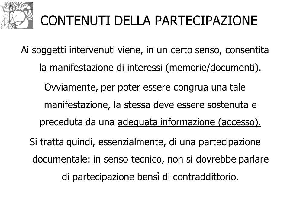CONTENUTI DELLA PARTECIPAZIONE Ai soggetti intervenuti viene, in un certo senso, consentita la manifestazione di interessi (memorie/documenti). Ovviam
