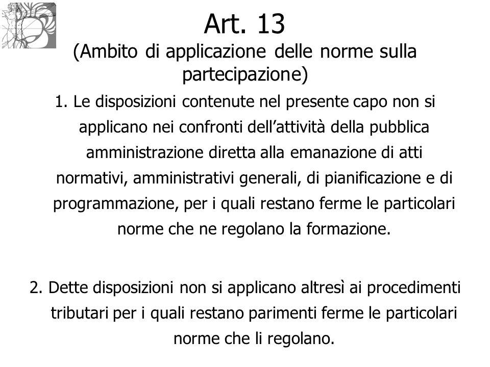 Art. 13 (Ambito di applicazione delle norme sulla partecipazione) 1. Le disposizioni contenute nel presente capo non si applicano nei confronti dell'a
