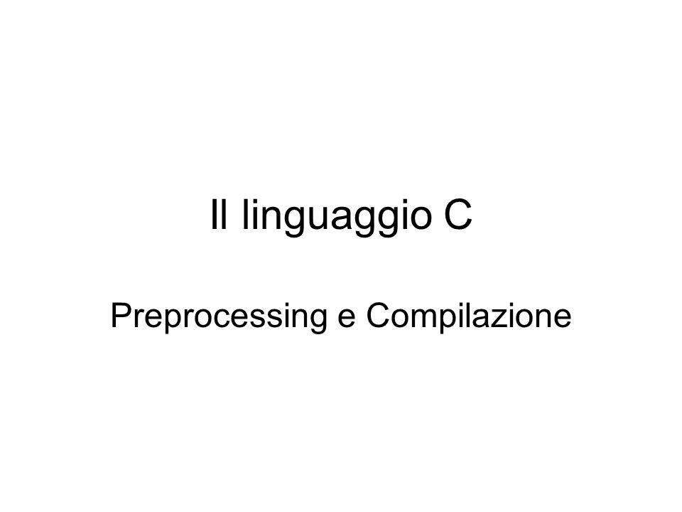 Il linguaggio C Preprocessing e Compilazione