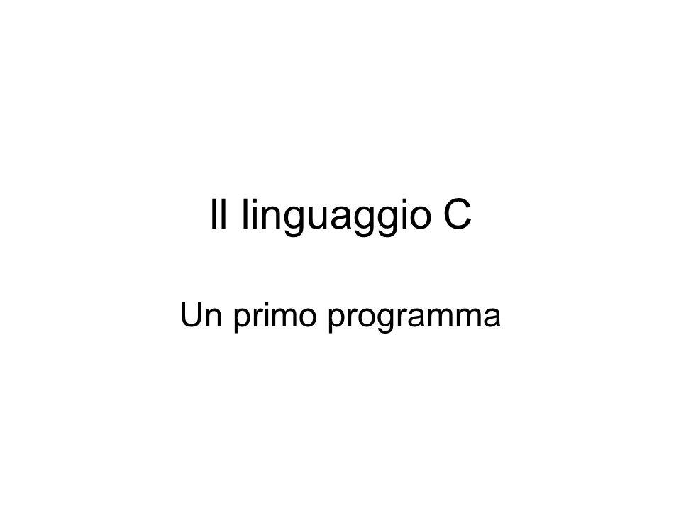 Il linguaggio C Un primo programma
