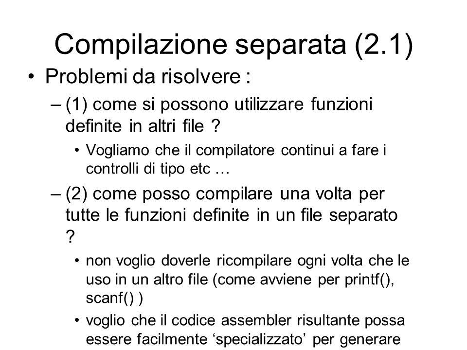 Compilazione separata (2.1) Problemi da risolvere : –(1) come si possono utilizzare funzioni definite in altri file .