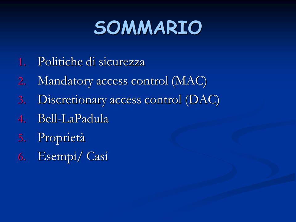 PROPRIETA' Se C(S) è l'insieme di categorie di un soggetto S; Se C(O) è l'insieme di categorie di un oggetto O; Simple Security Condition: S può leggere O se e solo se S dom O e S ha discrezione nell'accesso alla lettura di O.