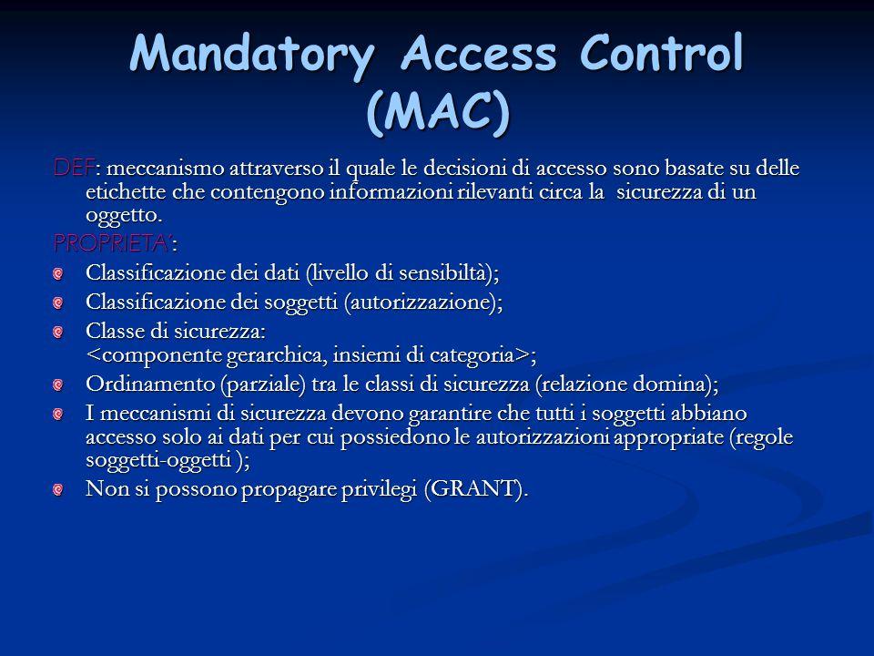 Mandatory Access Control (MAC) DEF : meccanismo attraverso il quale le decisioni di accesso sono basate su delle etichette che contengono informazioni