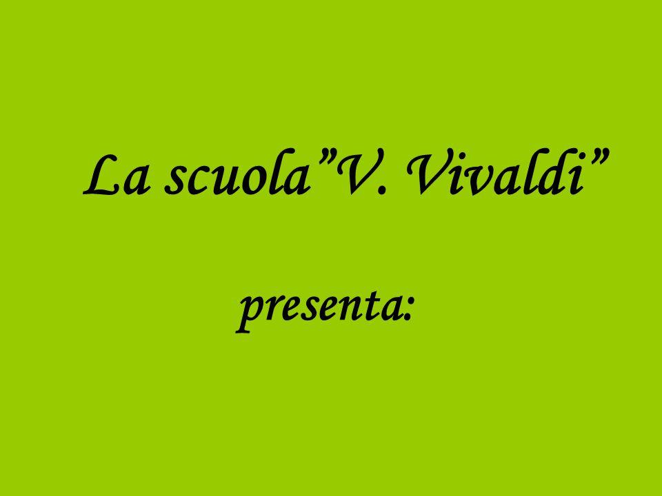 La scuola V. Vivaldi presenta: