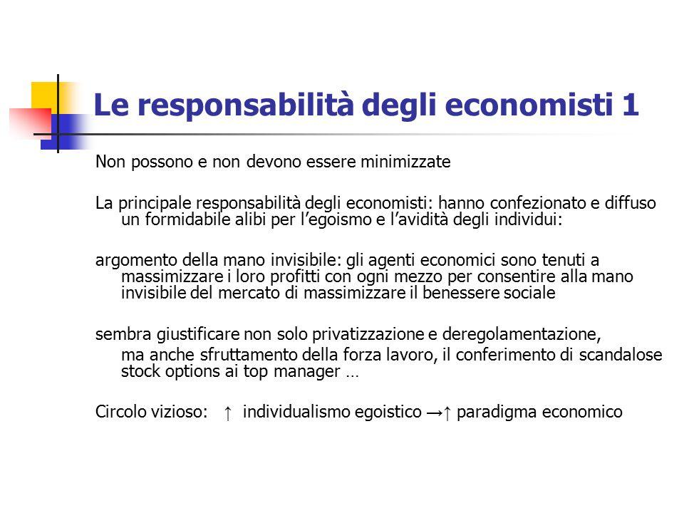Le responsabilità degli economisti 1 Non possono e non devono essere minimizzate La principale responsabilità degli economisti: hanno confezionato e d