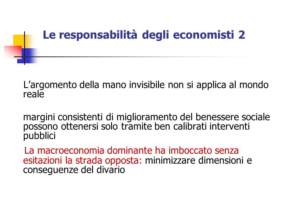 Le responsabilità degli economisti 2 L'argomento della mano invisibile non si applica al mondo reale margini consistenti di miglioramento del benesser
