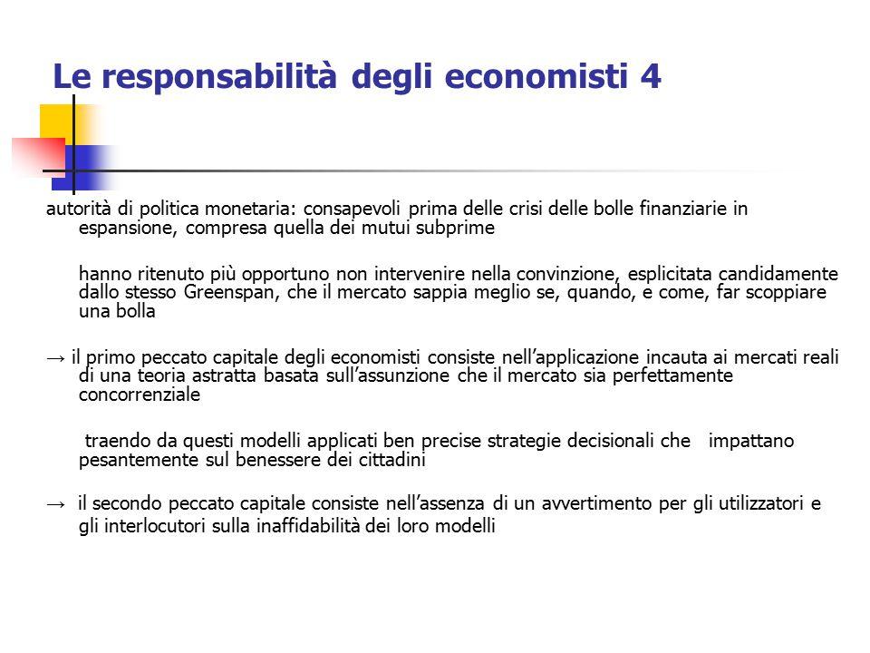 Le responsabilità degli economisti 4 autorità di politica monetaria: consapevoli prima delle crisi delle bolle finanziarie in espansione, compresa que