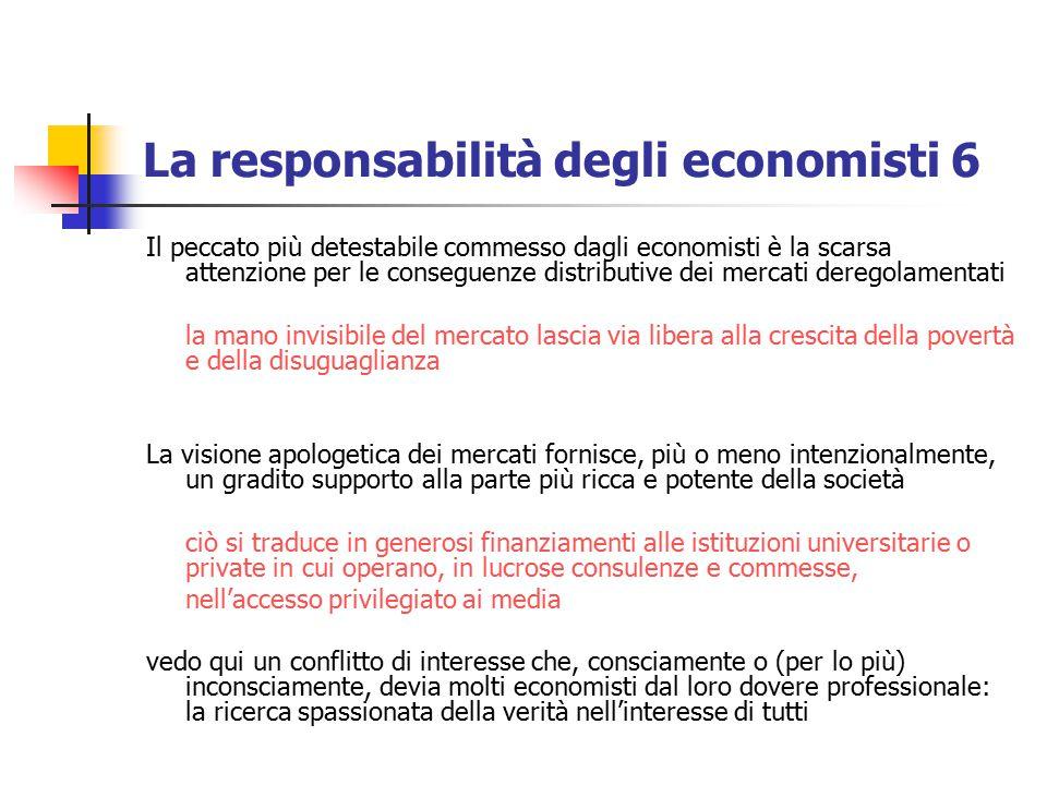 La responsabilità degli economisti 6 Il peccato più detestabile commesso dagli economisti è la scarsa attenzione per le conseguenze distributive dei m