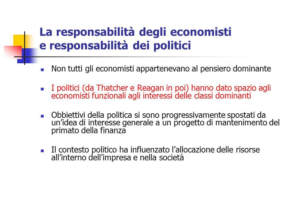 La responsabilità degli economisti e responsabilità dei politici Non tutti gli economisti appartenevano al pensiero dominante I politici (da Thatcher