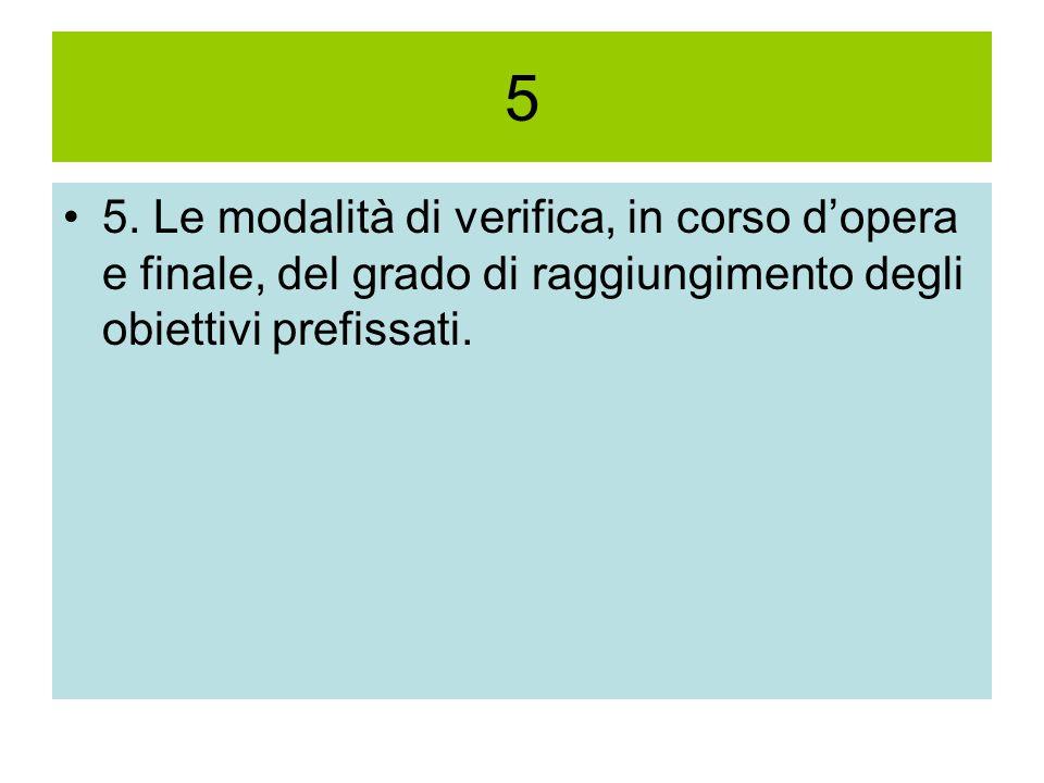 5 5. Le modalità di verifica, in corso d'opera e finale, del grado di raggiungimento degli obiettivi prefissati.