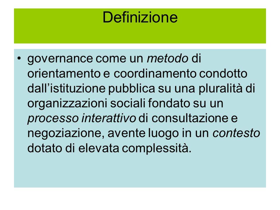 Definizione governance come un metodo di orientamento e coordinamento condotto dall'istituzione pubblica su una pluralità di organizzazioni sociali fondato su un processo interattivo di consultazione e negoziazione, avente luogo in un contesto dotato di elevata complessità.