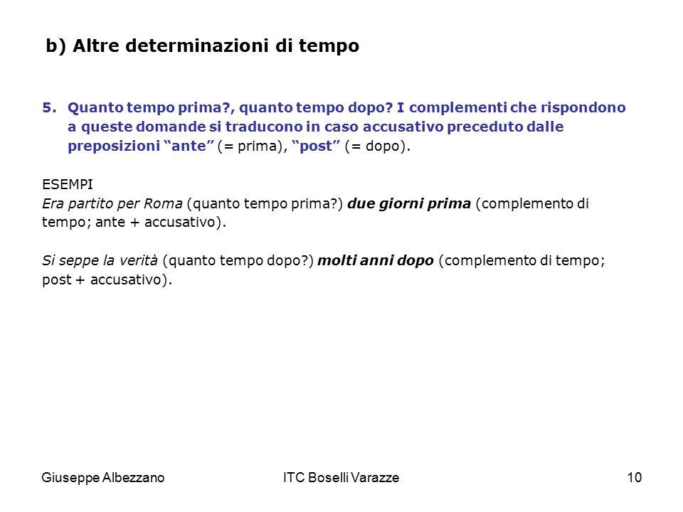 Giuseppe AlbezzanoITC Boselli Varazze10 b) Altre determinazioni di tempo 5.Quanto tempo prima?, quanto tempo dopo? I complementi che rispondono a ques