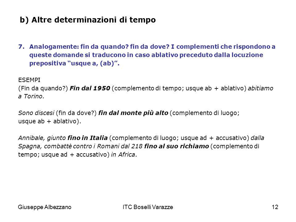 Giuseppe AlbezzanoITC Boselli Varazze12 b) Altre determinazioni di tempo 7.Analogamente: fin da quando? fin da dove? I complementi che rispondono a qu
