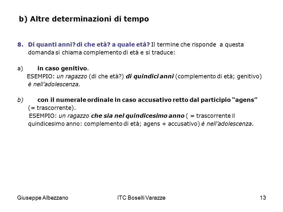 Giuseppe AlbezzanoITC Boselli Varazze13 b) Altre determinazioni di tempo 8.Di quanti anni? di che età? a quale età? Il termine che risponde a questa d