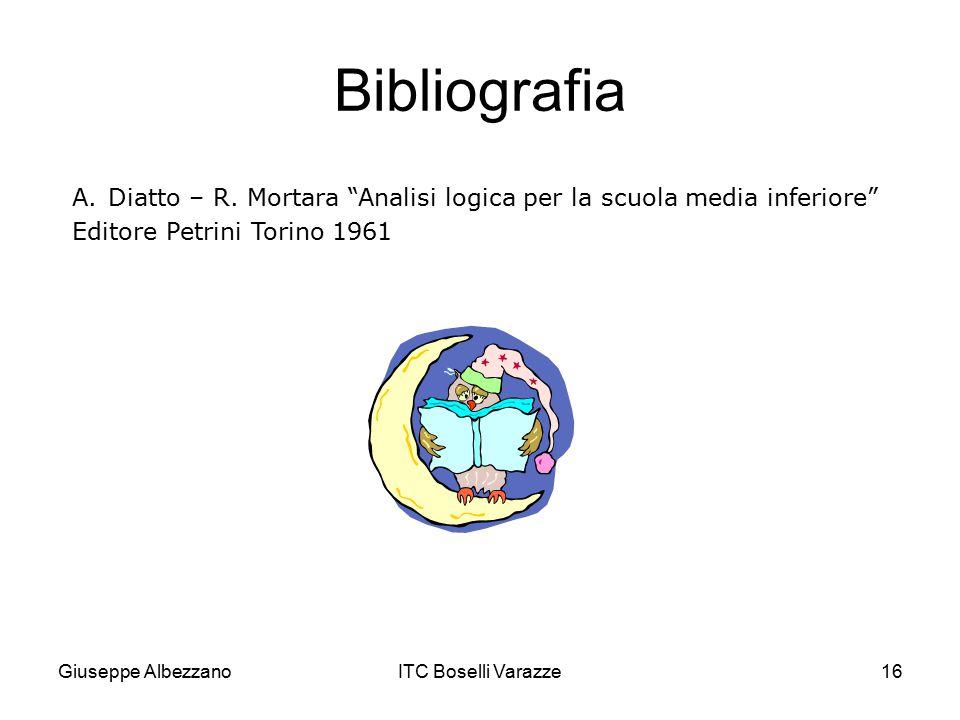 """Giuseppe AlbezzanoITC Boselli Varazze16 Bibliografia A.Diatto – R. Mortara """"Analisi logica per la scuola media inferiore"""" Editore Petrini Torino 1961"""