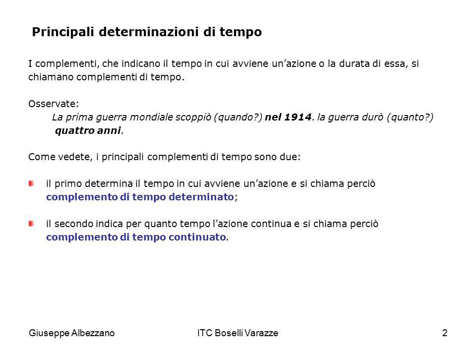 Giuseppe AlbezzanoITC Boselli Varazze2 Principali determinazioni di tempo I complementi, che indicano il tempo in cui avviene un'azione o la durata di