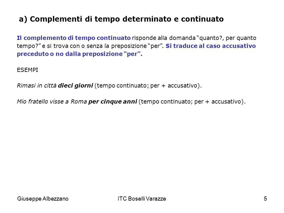 """Giuseppe AlbezzanoITC Boselli Varazze5 a) Complementi di tempo determinato e continuato Il complemento di tempo continuato risponde alla domanda """"quan"""