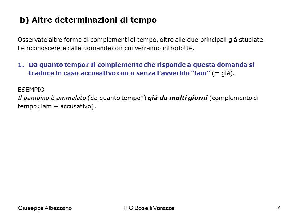 Giuseppe AlbezzanoITC Boselli Varazze7 b) Altre determinazioni di tempo Osservate altre forme di complementi di tempo, oltre alle due principali già s
