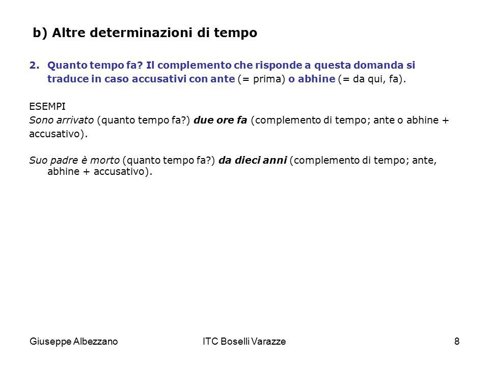 Giuseppe AlbezzanoITC Boselli Varazze8 b) Altre determinazioni di tempo 2.Quanto tempo fa? Il complemento che risponde a questa domanda si traduce in