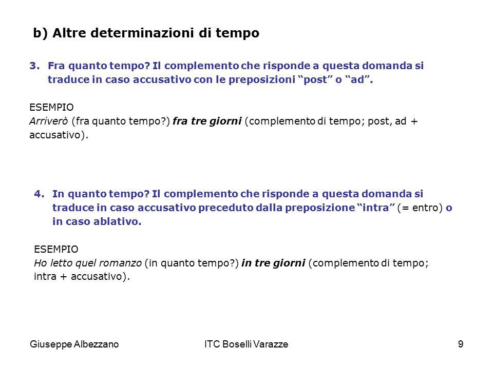 Giuseppe AlbezzanoITC Boselli Varazze9 b) Altre determinazioni di tempo 3.Fra quanto tempo? Il complemento che risponde a questa domanda si traduce in