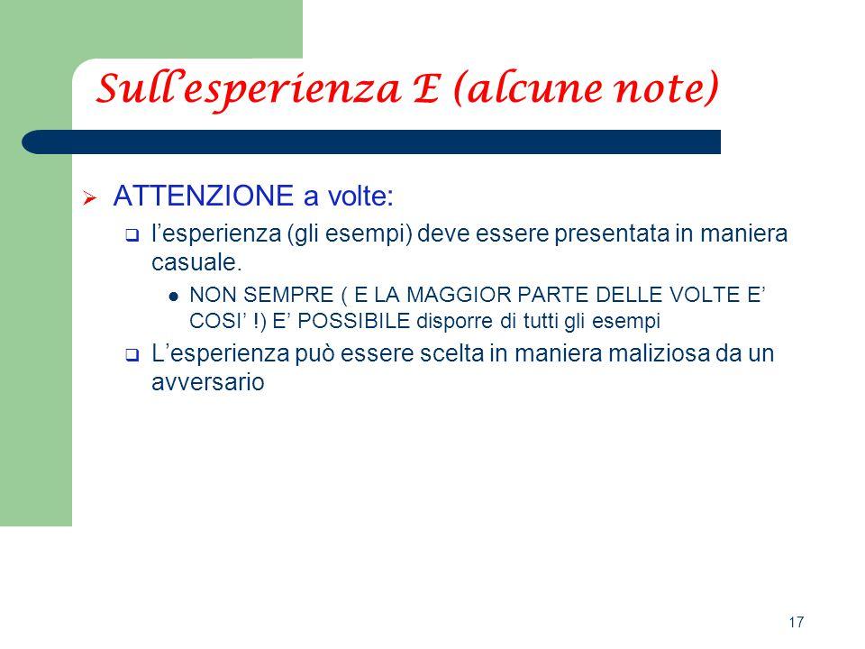 17 Sull'esperienza E (alcune note)  ATTENZIONE a volte:  l'esperienza (gli esempi) deve essere presentata in maniera casuale.