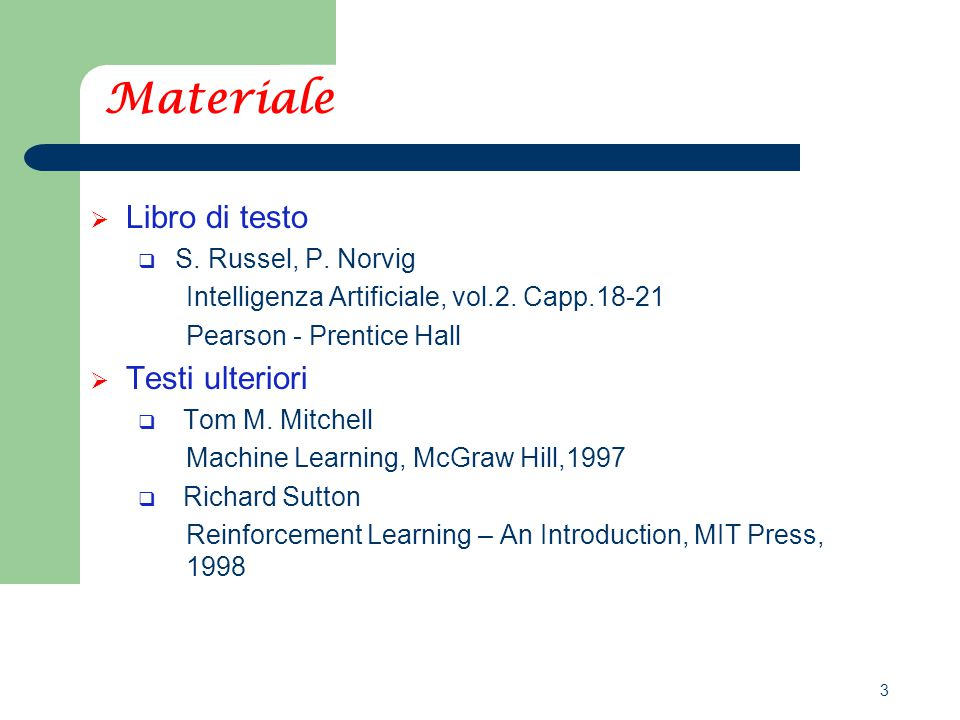 3 Materiale  Libro di testo  S. Russel, P. Norvig Intelligenza Artificiale, vol.2.