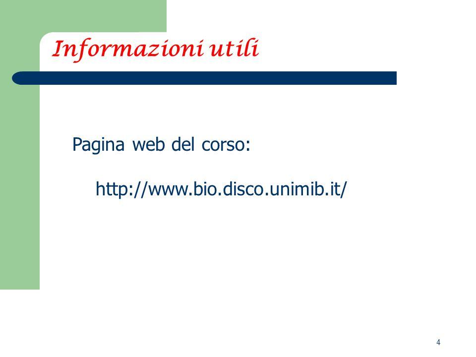 4 Informazioni utili Pagina web del corso: http://www.bio.disco.unimib.it/