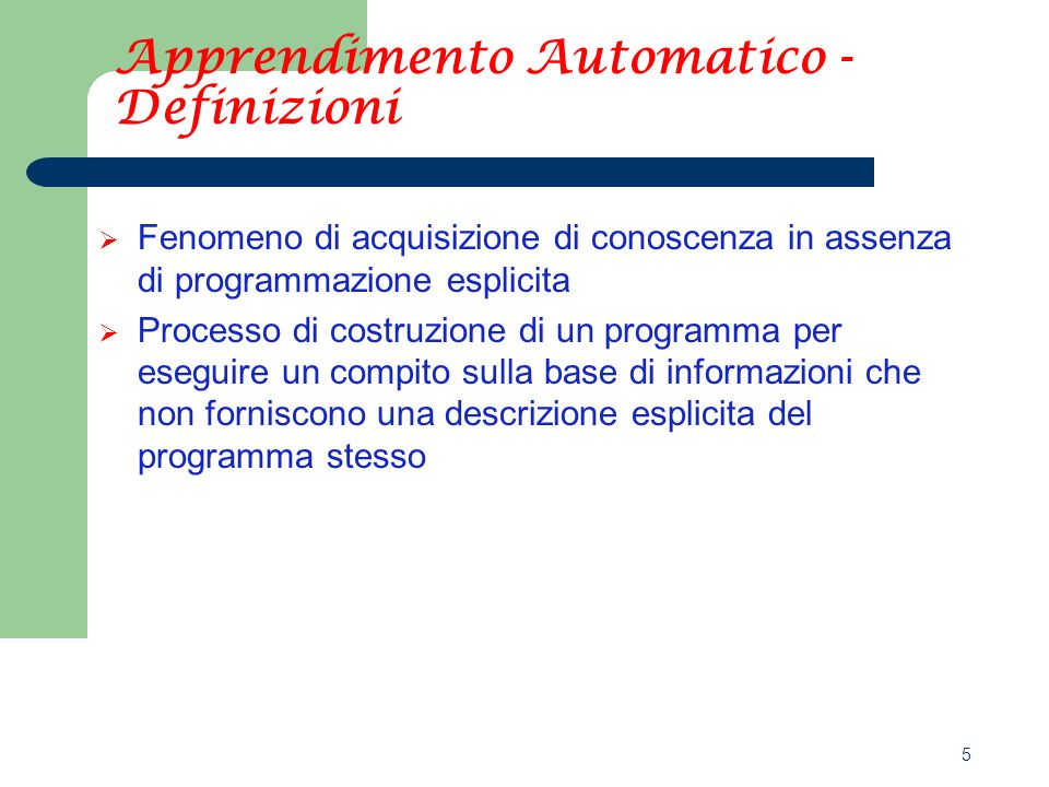 6 Apprendimento Automatico - Definizioni  Simon, 1983: Learning denotes changes in the system that are adaptive in the sense that they enable the system to do the same task or tasks draw from the same population more efficiently and more effectively the next time  Minsky, 1985: Learning is making useful changes in our minds  Michalski, 1985: Learning is constructing or modifying representations of what is being experienced  Carbonell, 1987: Learning is the study of computational methods for acquiring new knowledge, new skills, and new way to organize existing knowledge