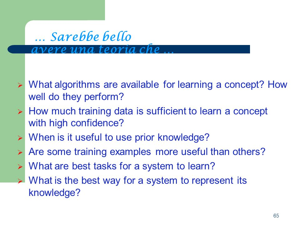 65 … Sarebbe bello avere una teoria che …  What algorithms are available for learning a concept.