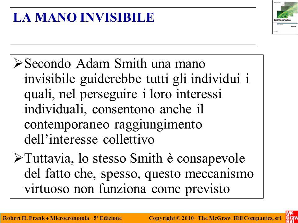 Robert H. Frank  Microeconomia - 5 a Edizione Copyright © 2010 - The McGraw-Hill Companies, srl LA MANO INVISIBILE  Secondo Adam Smith una mano invi