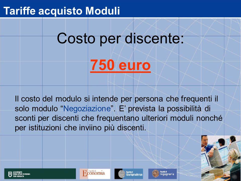 Tariffe acquisto Moduli Il costo del modulo si intende per persona che frequenti il solo modulo Negoziazione .