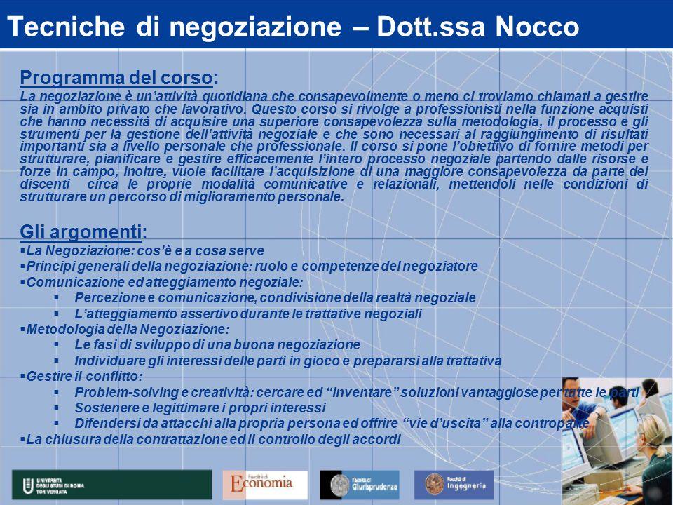 Tecniche di negoziazione – Dott.ssa Nocco Programma del corso: La negoziazione è un'attività quotidiana che consapevolmente o meno ci troviamo chiamati a gestire sia in ambito privato che lavorativo.